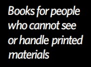 Search books  for people who cannot see or handle printed material